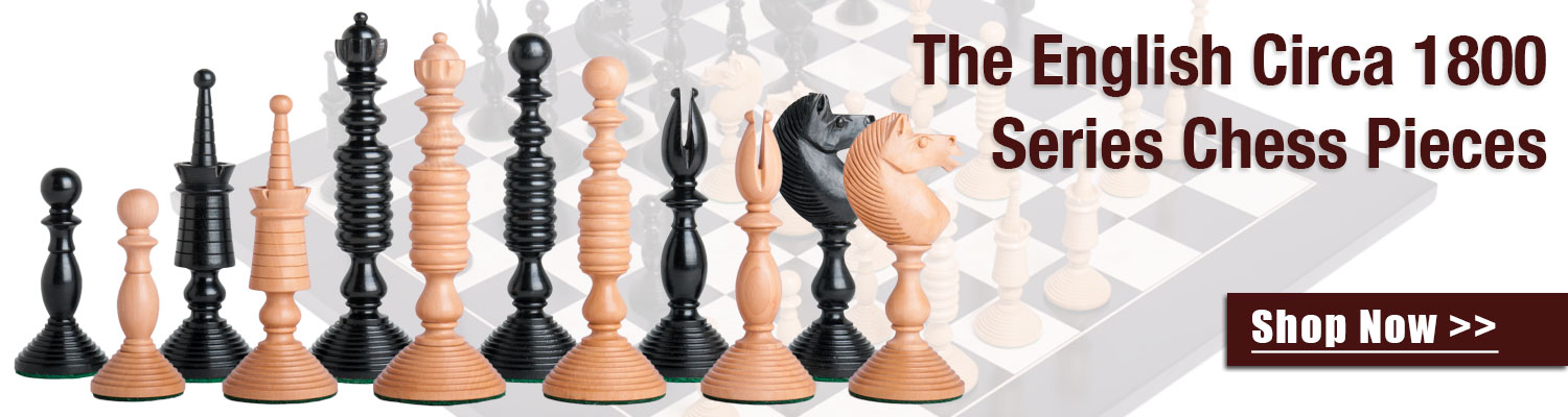 The English Circa 1800 Series Chess Pieces from The House of Staunton